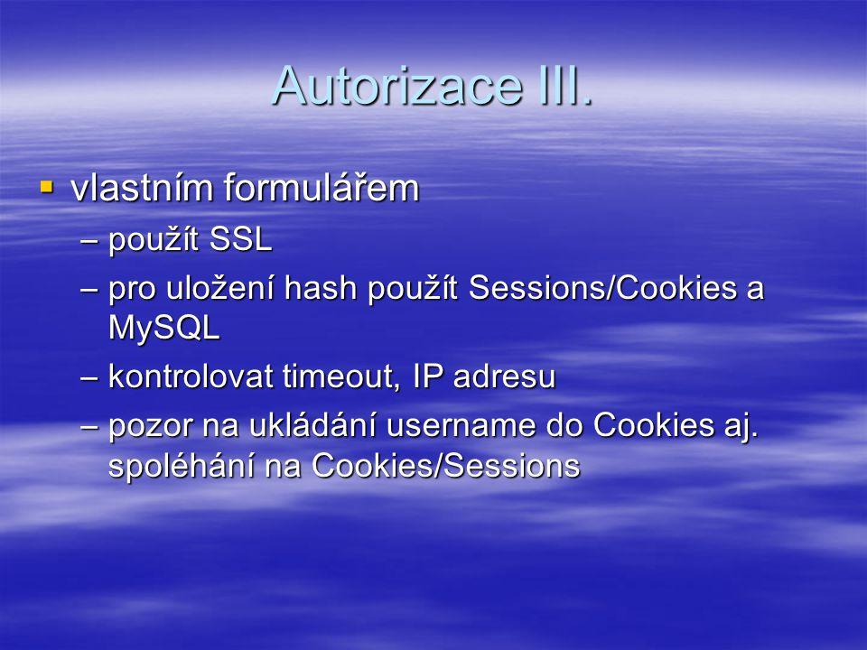 Autorizace III.  vlastním formulářem –použít SSL –pro uložení hash použít Sessions/Cookies a MySQL –kontrolovat timeout, IP adresu –pozor na ukládání