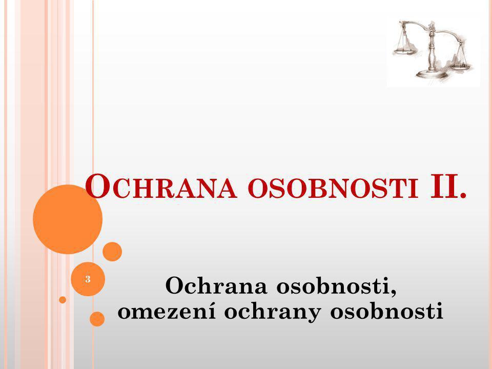 Ochrana osobnosti, omezení ochrany osobnosti O CHRANA OSOBNOSTI II. 3