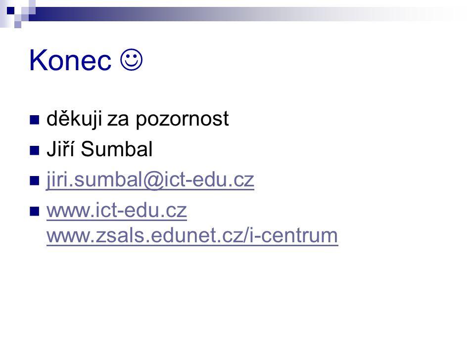 Konec děkuji za pozornost Jiří Sumbal jiri.sumbal@ict-edu.cz www.ict-edu.cz www.zsals.edunet.cz/i-centrum www.ict-edu.cz www.zsals.edunet.cz/i-centrum