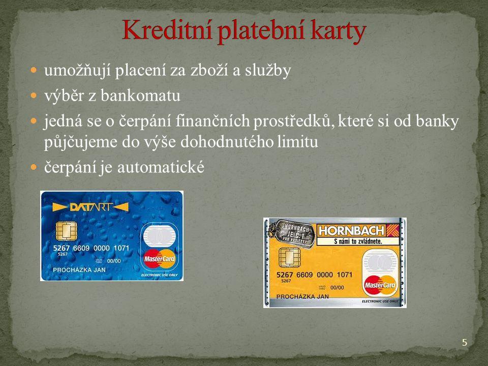 umožňují placení za zboží a služby výběr z bankomatu jedná se o čerpání finančních prostředků, které si od banky půjčujeme do výše dohodnutého limitu čerpání je automatické 5