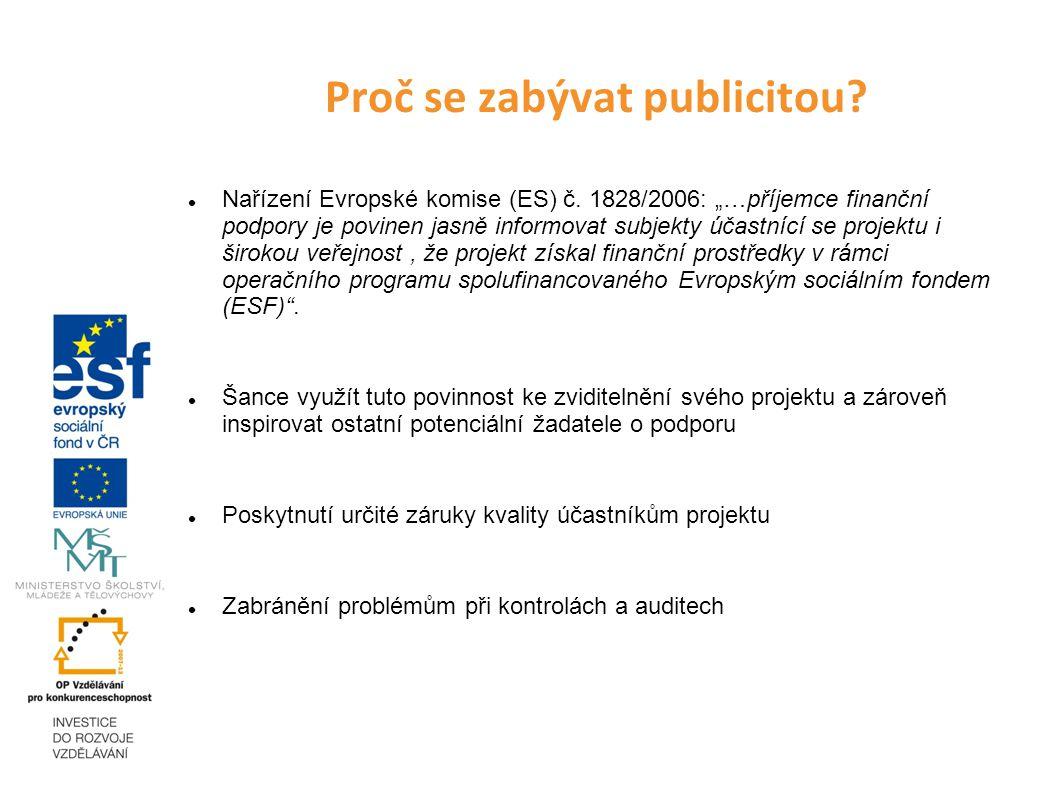 """Proč se zabývat publicitou? Nařízení Evropské komise (ES) č. 1828/2006: """"…příjemce finanční podpory je povinen jasně informovat subjekty účastnící se"""