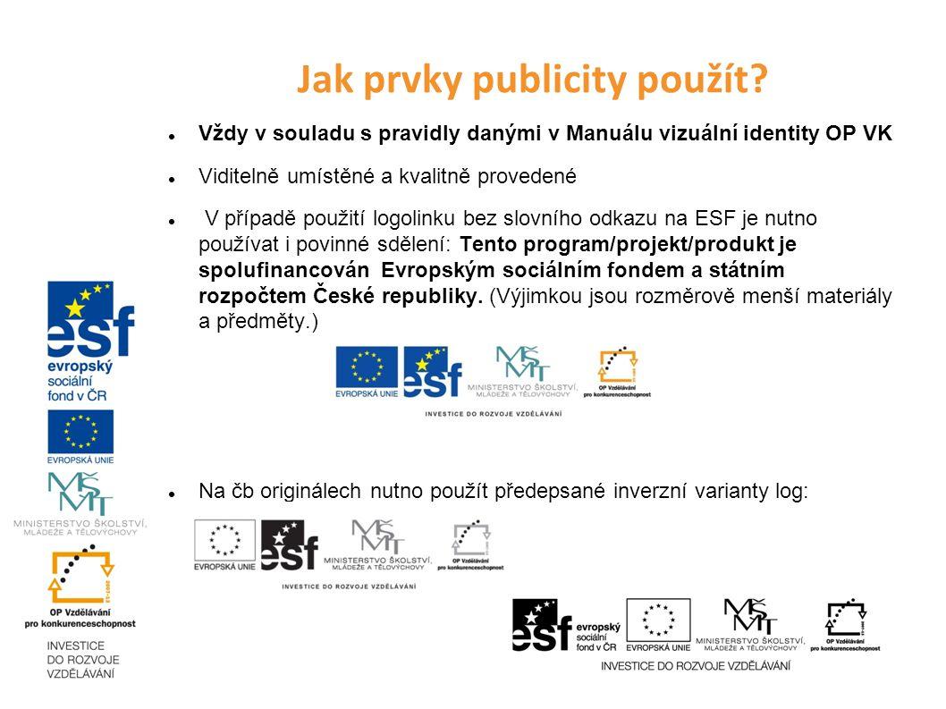 Jak prvky publicity použít? Vždy v souladu s pravidly danými v Manuálu vizuální identity OP VK Viditelně umístěné a kvalitně provedené V případě použi