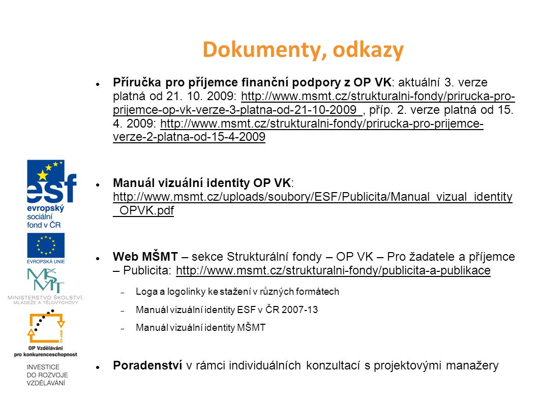 Dokumenty, odkazy Příručka pro příjemce finanční podpory z OP VK: aktuální 3. verze platná od 21. 10. 2009: http://www.msmt.cz/strukturalni-fondy/prir