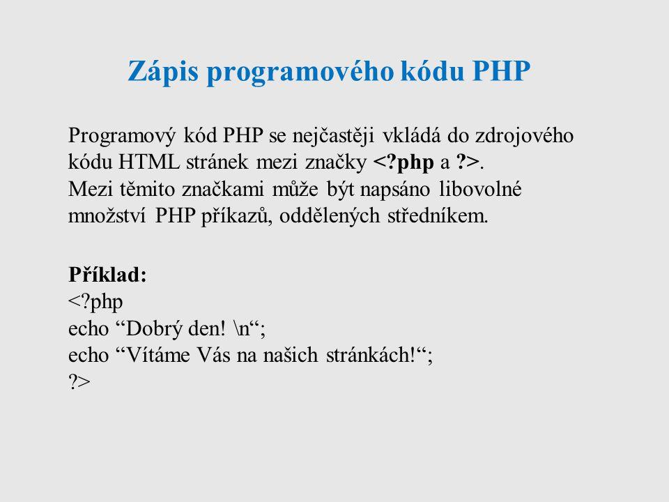 Zápis programového kódu PHP Programový kód PHP se nejčastěji vkládá do zdrojového kódu HTML stránek mezi značky. Mezi těmito značkami může být napsáno