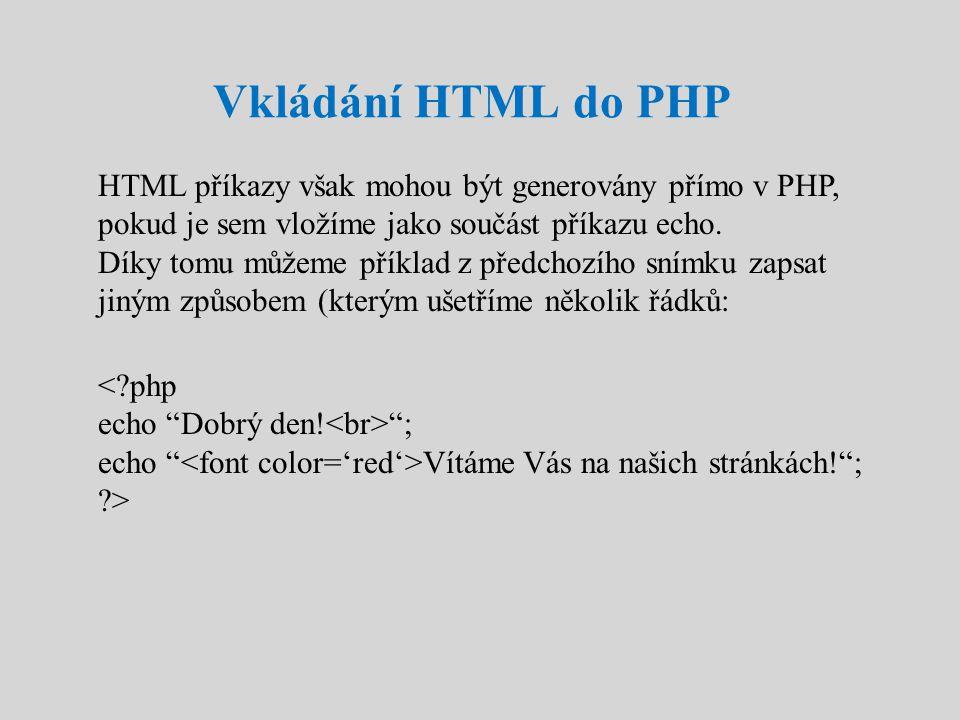 Vkládání HTML do PHP HTML příkazy však mohou být generovány přímo v PHP, pokud je sem vložíme jako součást příkazu echo. Díky tomu můžeme příklad z př