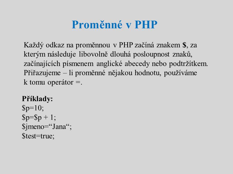 Proměnné v PHP Každý odkaz na proměnnou v PHP začíná znakem $, za kterým následuje libovolně dlouhá posloupnost znaků, začínajících písmenem anglické