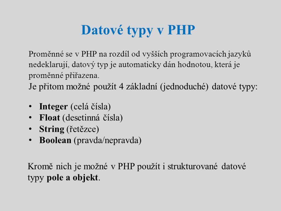 Datové typy v PHP Proměnné se v PHP na rozdíl od vyšších programovacích jazyků nedeklarují, datový typ je automaticky dán hodnotou, která je proměnné přiřazena.