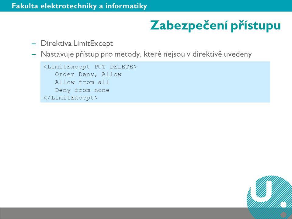 Zabezpečení přístupu –Direktiva LimitExcept –Nastavuje přístup pro metody, které nejsou v direktivě uvedeny Order Deny, Allow Allow from all Deny from