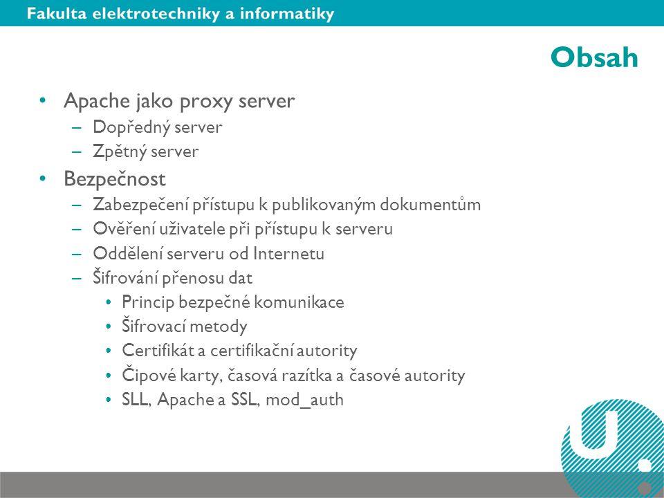 Obsah Apache jako proxy server –Dopředný server –Zpětný server Bezpečnost –Zabezpečení přístupu k publikovaným dokumentům –Ověření uživatele při příst