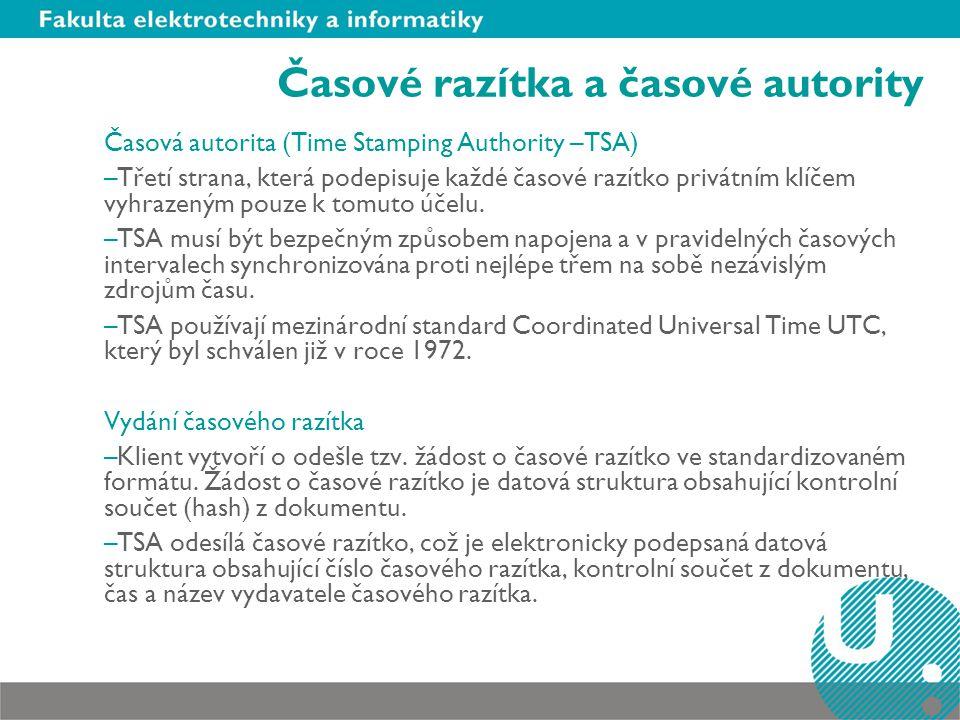 Časové razítka a časové autority Časová autorita (Time Stamping Authority –TSA) –Třetí strana, která podepisuje každé časové razítko privátním klíčem
