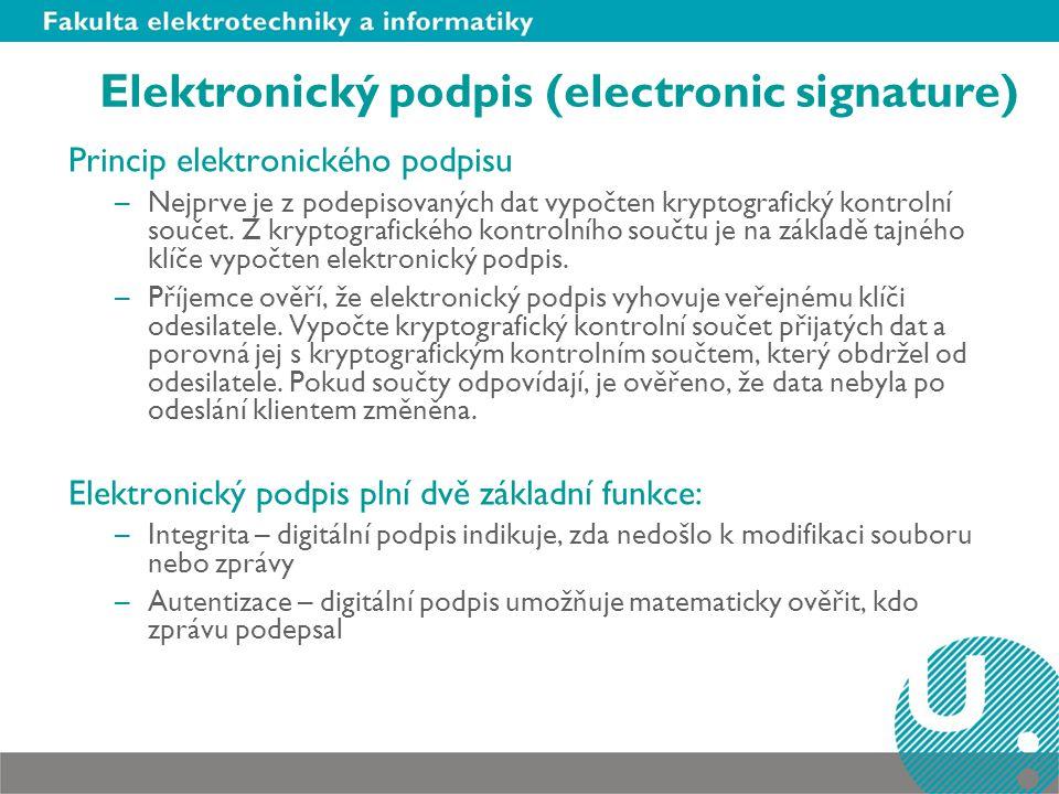 Elektronický podpis (electronic signature) Princip elektronického podpisu –Nejprve je z podepisovaných dat vypočten kryptografický kontrolní součet. Z