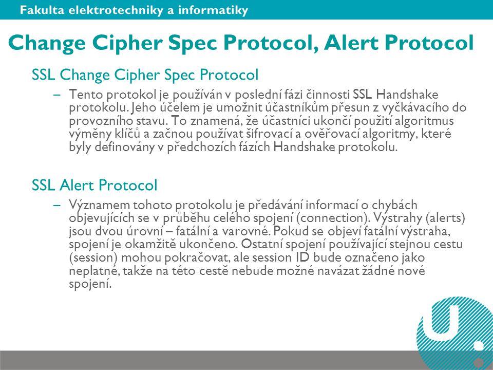 Change Cipher Spec Protocol, Alert Protocol SSL Change Cipher Spec Protocol –Tento protokol je používán v poslední fázi činnosti SSL Handshake protoko