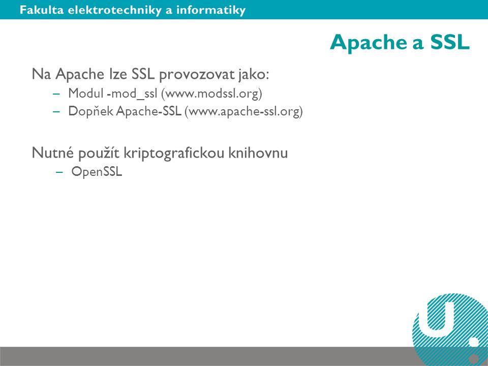 Apache a SSL Na Apache lze SSL provozovat jako: –Modul -mod_ssl (www.modssl.org) –Dopňek Apache-SSL (www.apache-ssl.org) Nutné použít kriptografickou