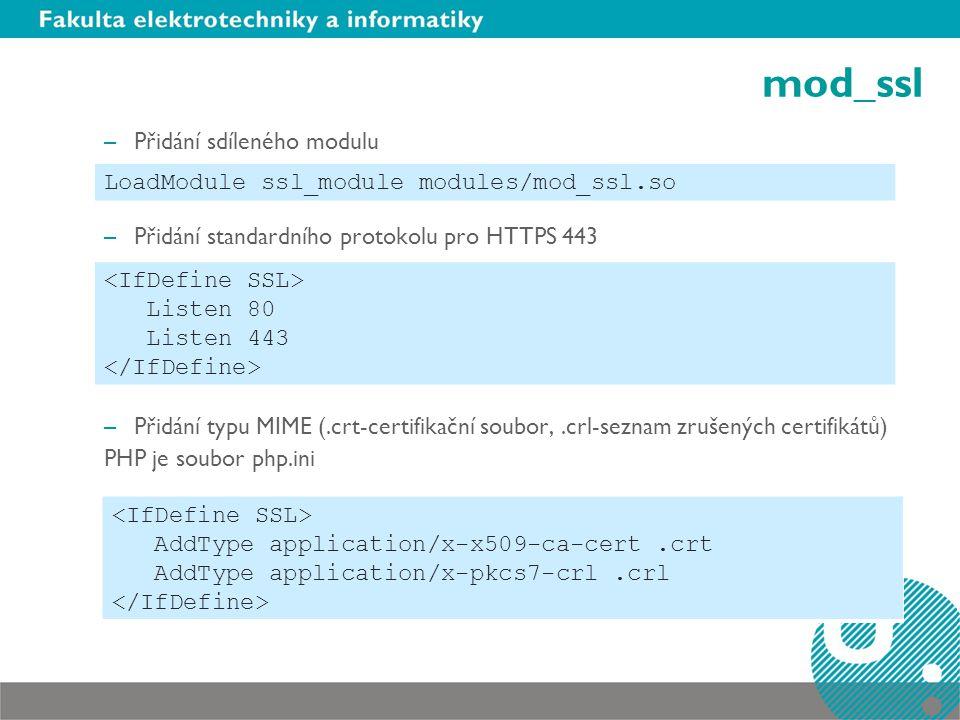 mod_ssl –Přidání sdíleného modulu –Přidání standardního protokolu pro HTTPS 443 –Přidání typu MIME (.crt-certifikační soubor,.crl-seznam zrušených cer