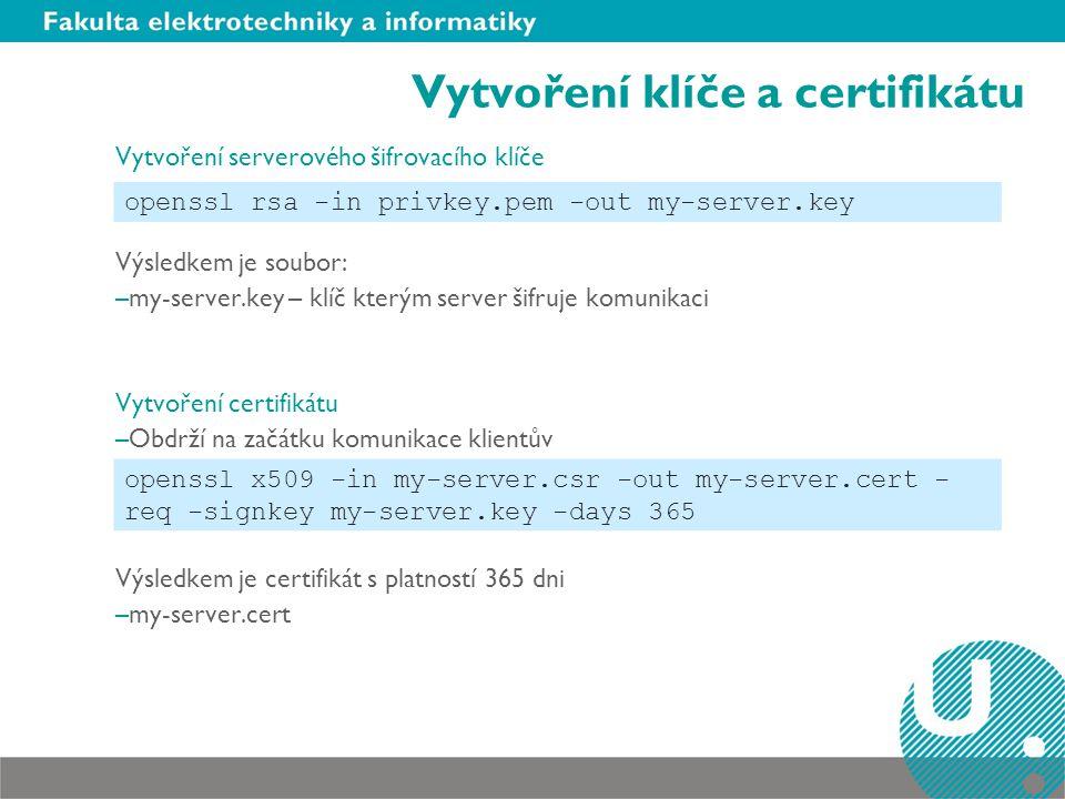 Vytvoření klíče a certifikátu Vytvoření serverového šifrovacího klíče Výsledkem je soubor: –my-server.key – klíč kterým server šifruje komunikaci Vytv