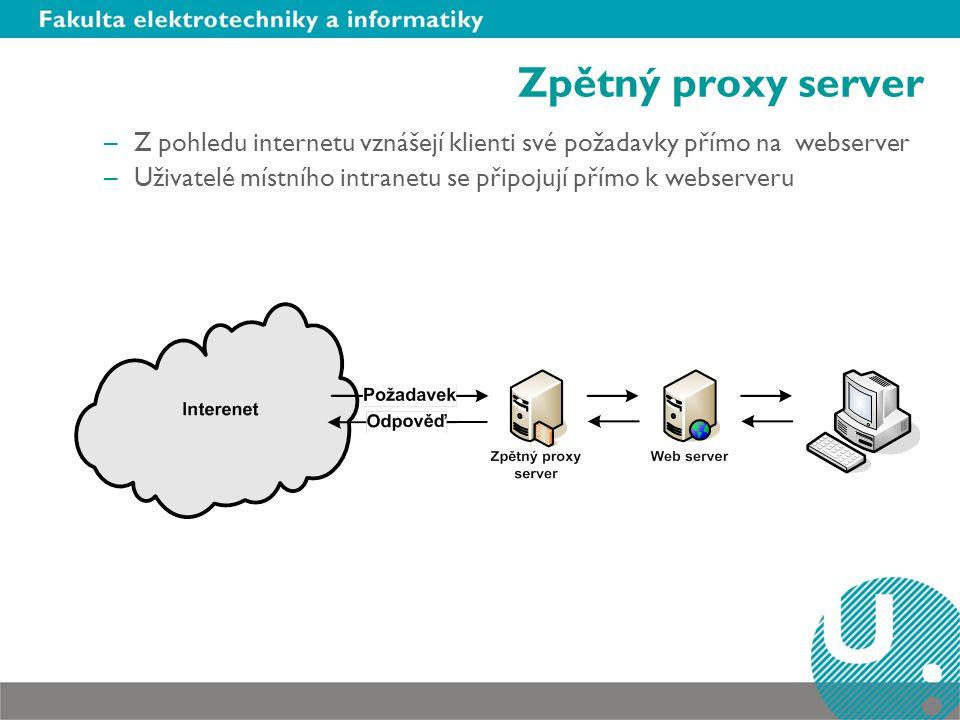 Zpětný proxy server –Z pohledu internetu vznášejí klienti své požadavky přímo na webserver –Uživatelé místního intranetu se připojují přímo k webserve