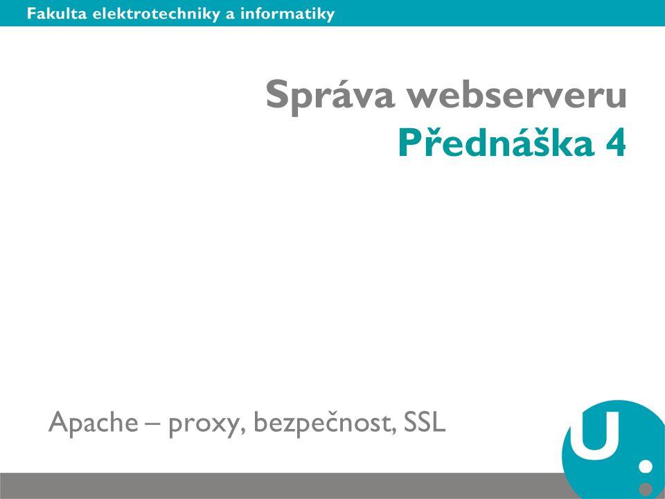 Obsah Apache jako proxy server –Dopředný server –Zpětný server Bezpečnost –Zabezpečení přístupu k publikovaným dokumentům –Ověření uživatele při přístupu k serveru –Oddělení serveru od Internetu –Šifrování přenosu dat Princip bezpečné komunikace Šifrovací metody Certifikát a certifikační autority Čipové karty, časová razítka a časové autority SLL, Apache a SSL, mod_auth