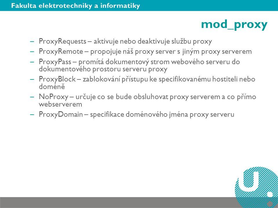 mod_proxy –CacheRoot – povoluje odkládání na disk –CacheSize – velikost diskového prostoru pro case –CacheGcInterval – kontroluje cache a odstraňuje expirované soubory –CacheMaxExpire – definuje expiraci všech odložených dokumentů –CacheLastModifiedFactor – stanovuje faktor pro výpočet expirace –CacheDirLength – nastavuje počet znaků pro délku podadresářů –CacheDirLevels – nastavuje počet podadresářů –CacheDefaultExpire – nastavení implicitní dobu platnosti souboru, kdy není znám okamžik poslední změny soboru –NoCache – specifikuje seznam hostitelů, pro která nebude prováděno cachování