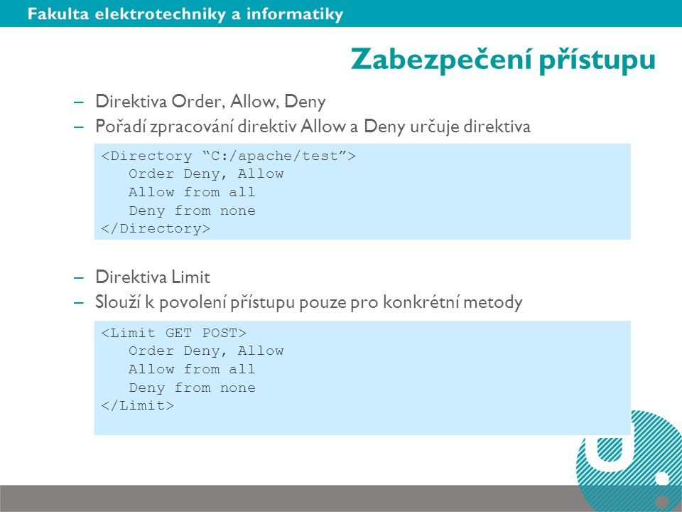 Zabezpečení přístupu –Direktiva LimitExcept –Nastavuje přístup pro metody, které nejsou v direktivě uvedeny Order Deny, Allow Allow from all Deny from none