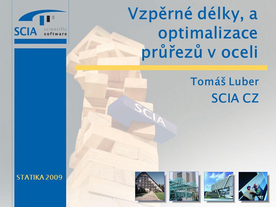 STATIKA 2009 Vzpěrné délky, a optimalizace průřezů v oceli Tomáš Luber SCIA CZ