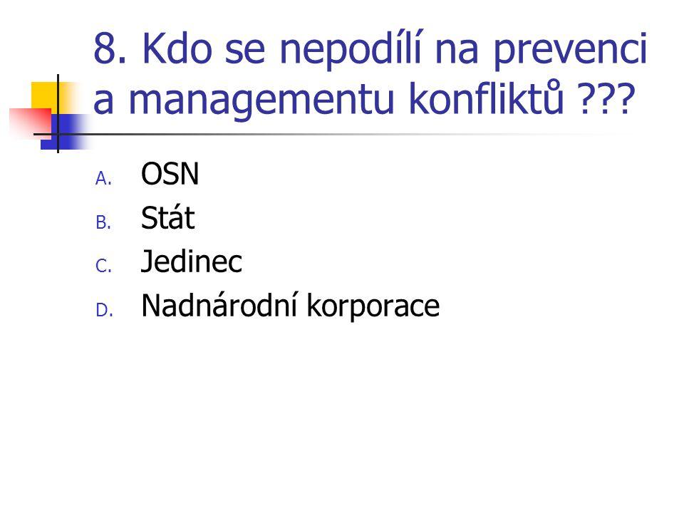 8. Kdo se nepodílí na prevenci a managementu konfliktů ??? A. OSN B. Stát C. Jedinec D. Nadnárodní korporace