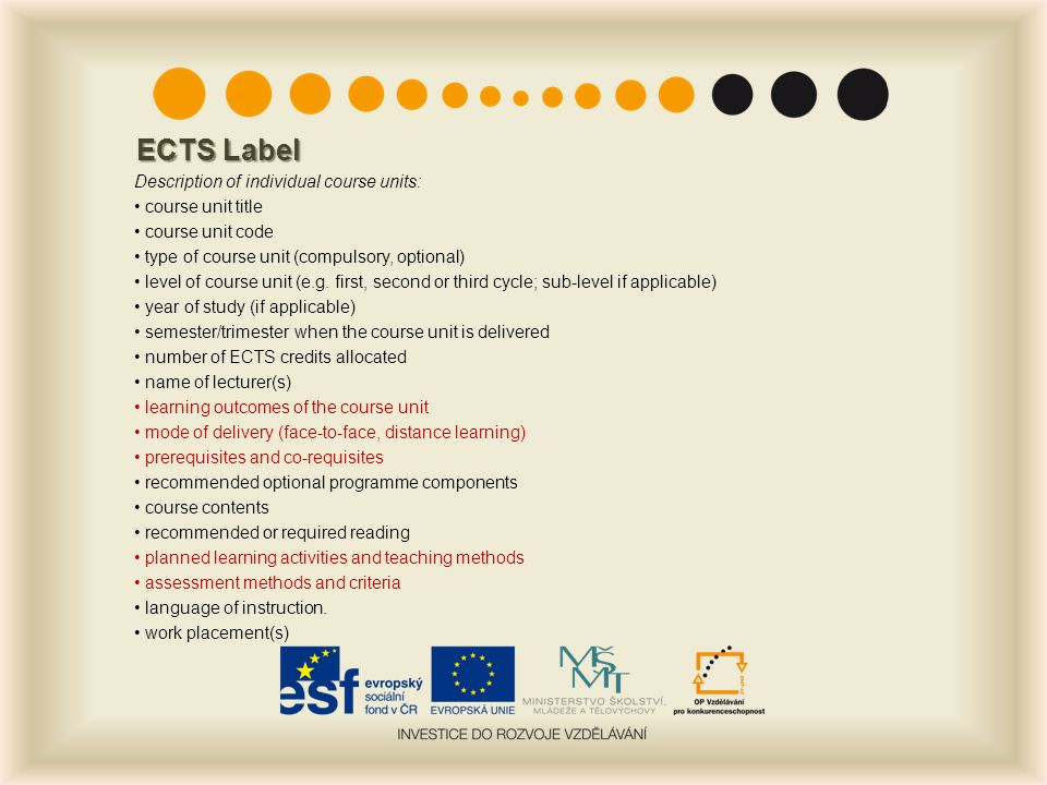 ECTS Label Description of individual course units: course unit title course unit code type of course unit (compulsory, optional) level of course unit (e.g.