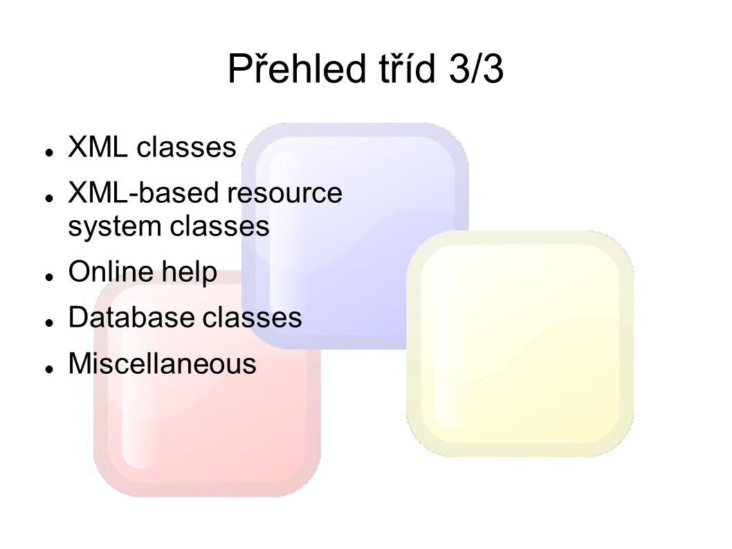 Přehled tříd 3/3 XML classes XML-based resource system classes Online help Database classes Miscellaneous
