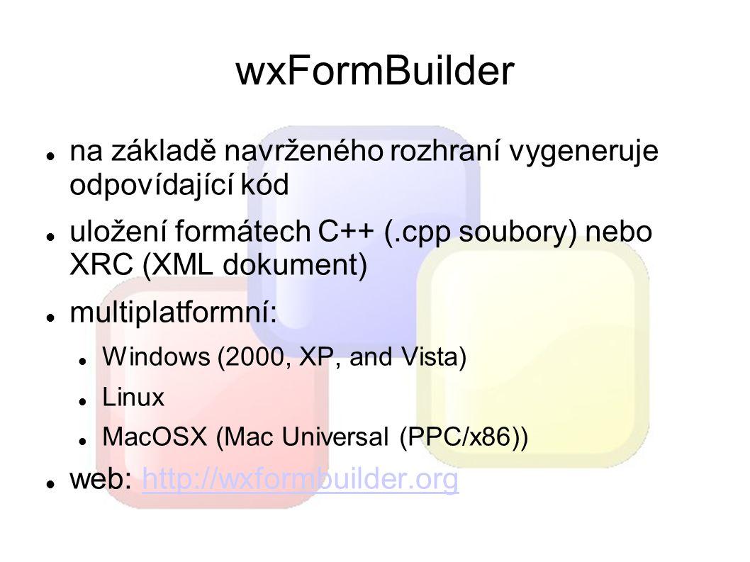 na základě navrženého rozhraní vygeneruje odpovídající kód uložení formátech C++ (.cpp soubory) nebo XRC (XML dokument) multiplatformní: Windows (2000, XP, and Vista) Linux MacOSX (Mac Universal (PPC/x86)) web: http://wxformbuilder.orghttp://wxformbuilder.org