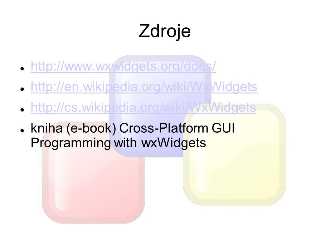 Zdroje http://www.wxwidgets.org/docs/ http://en.wikipedia.org/wiki/WxWidgets http://cs.wikipedia.org/wiki/WxWidgets kniha (e-book) Cross-Platform GUI Programming with wxWidgets