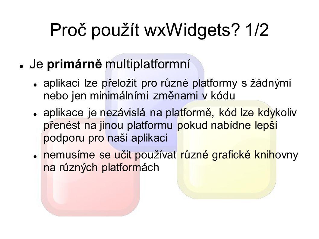 RAD pro wxWidgets Boa Constructor (Python) wxGlade wxFormBuilder Code::Blocks (via wxSmith plugin) nebo integrace s wxFB CodeLite (vygeneruje wxW.