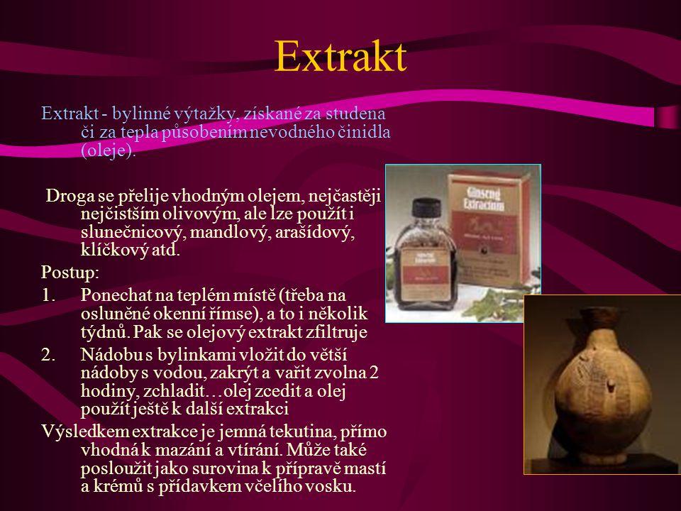 Extrakt Extrakt - bylinné výtažky, získané za studena či za tepla působením nevodného činidla (oleje).