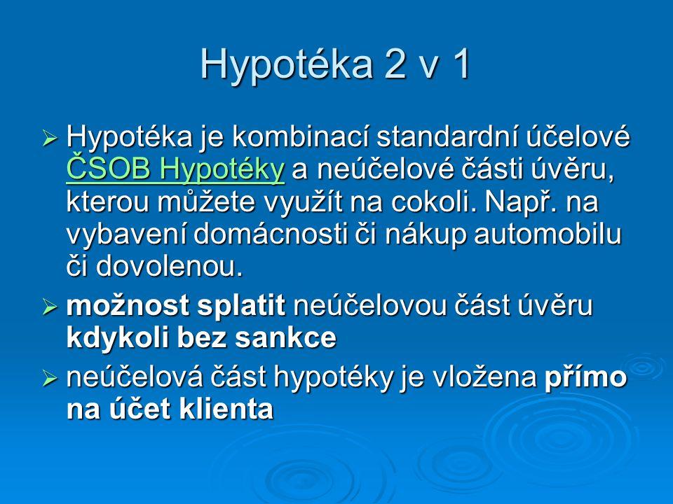 Hypotéka 2 v 1  Hypotéka je kombinací standardní účelové ČSOB Hypotéky a neúčelové části úvěru, kterou můžete využít na cokoli. Např. na vybavení dom