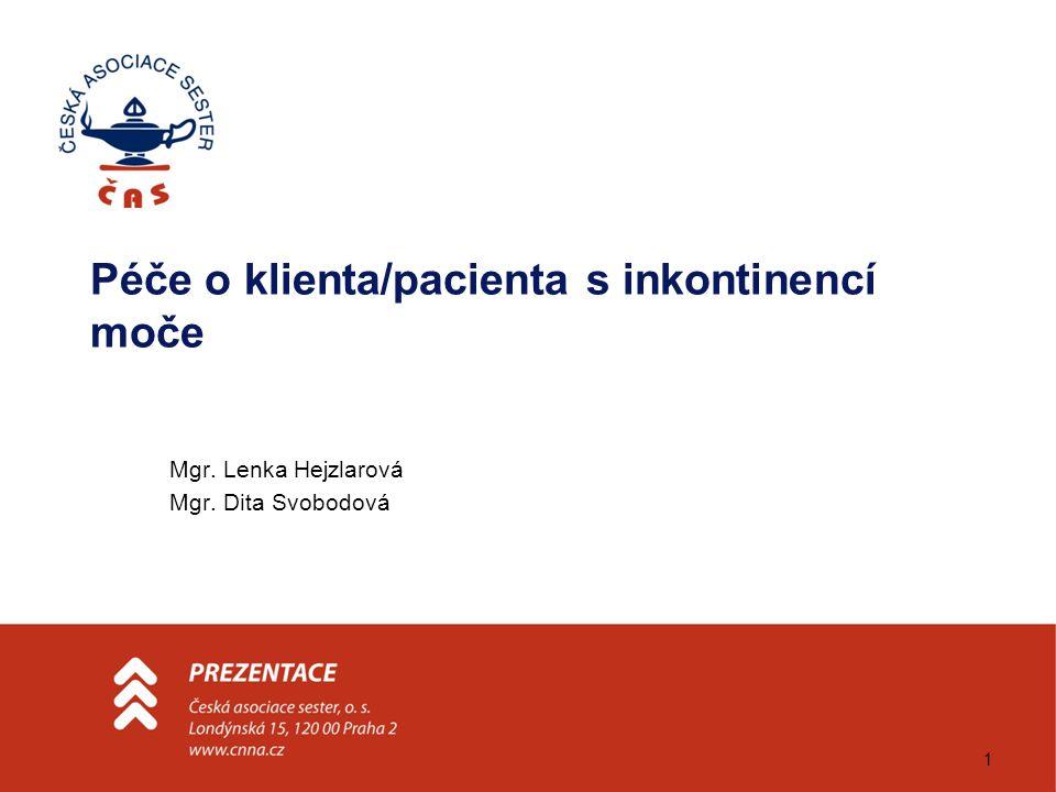 1 Péče o klienta/pacienta s inkontinencí moče Mgr. Lenka Hejzlarová Mgr. Dita Svobodová