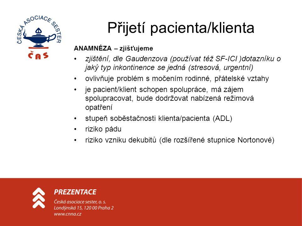 Přijetí pacienta/klienta ANAMNÉZA – zjišťujeme zjištění, dle Gaudenzova (používat též SF-ICI )dotazníku o jaký typ inkontinence se jedná (stresová, ur
