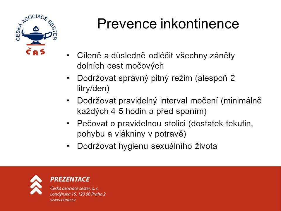 Prevence inkontinence Cíleně a důsledně odléčit všechny záněty dolních cest močových Dodržovat správný pitný režim (alespoň 2 litry/den) Dodržovat pra