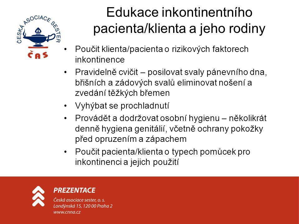 Edukace inkontinentního pacienta/klienta a jeho rodiny Poučit klienta/pacienta o rizikových faktorech inkontinence Pravidelně cvičit – posilovat svaly