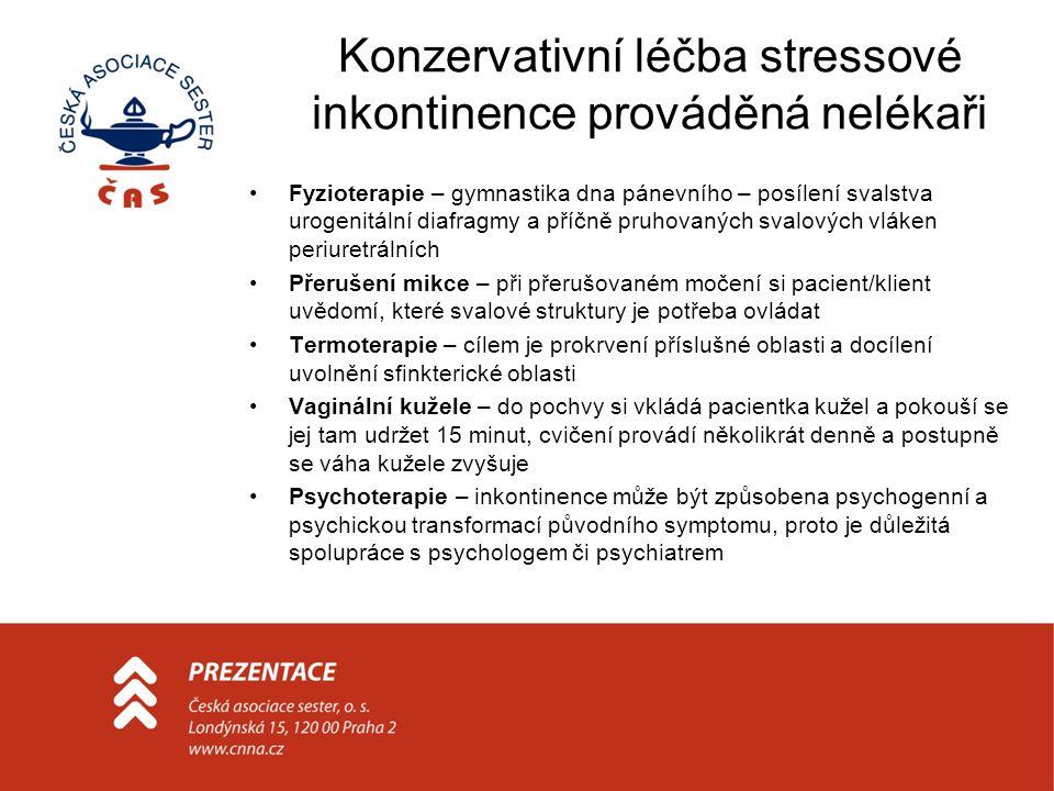 Konzervativní léčba stressové inkontinence prováděná nelékaři Fyzioterapie – gymnastika dna pánevního – posílení svalstva urogenitální diafragmy a pří