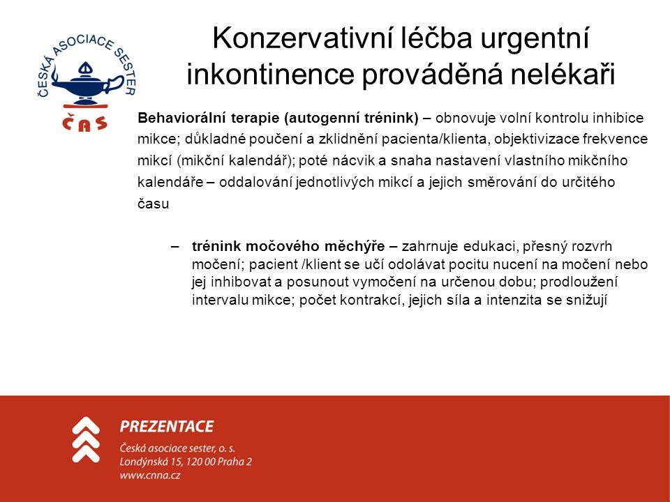 Konzervativní léčba urgentní inkontinence prováděná nelékaři Behaviorální terapie (autogenní trénink) – obnovuje volní kontrolu inhibice mikce; důklad