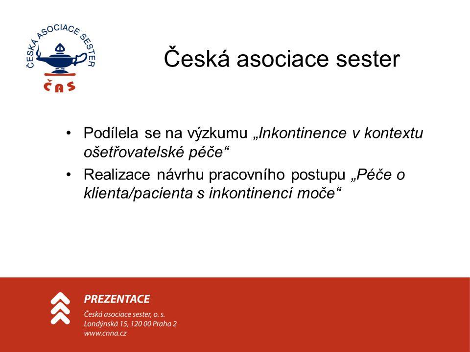 """Česká asociace sester Podílela se na výzkumu """"Inkontinence v kontextu ošetřovatelské péče"""" Realizace návrhu pracovního postupu """"Péče o klienta/pacient"""