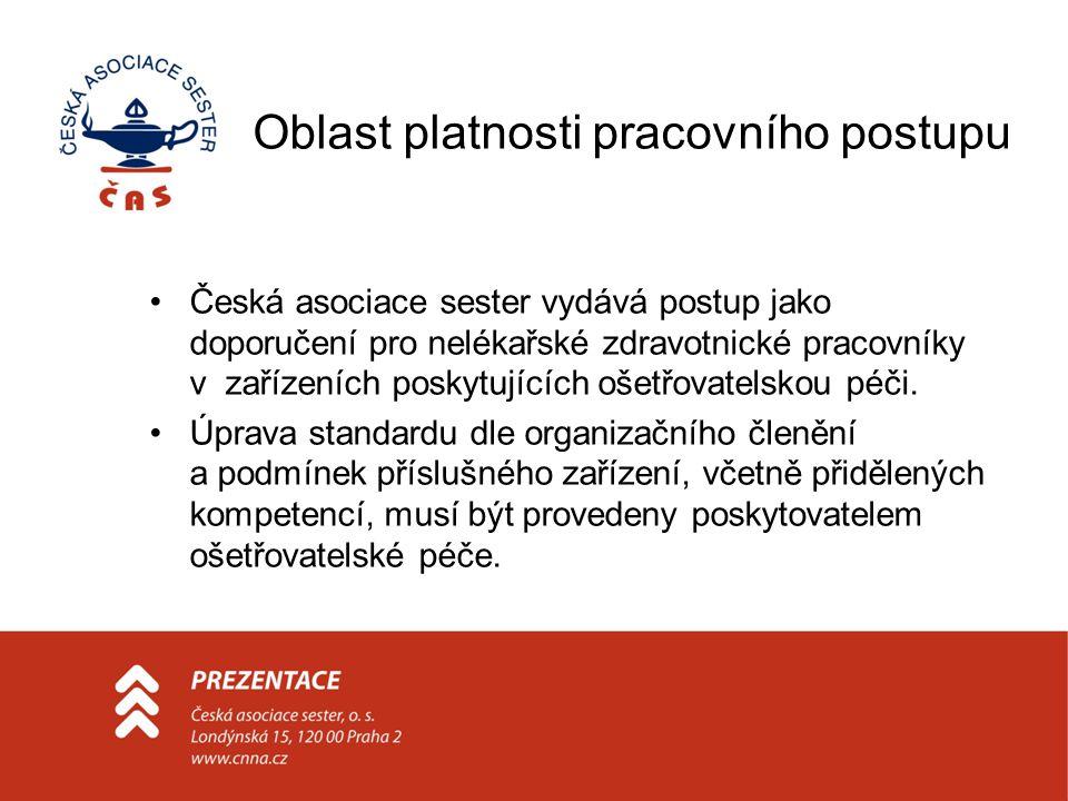 Oblast platnosti pracovního postupu Česká asociace sester vydává postup jako doporučení pro nelékařské zdravotnické pracovníky v zařízeních poskytujíc