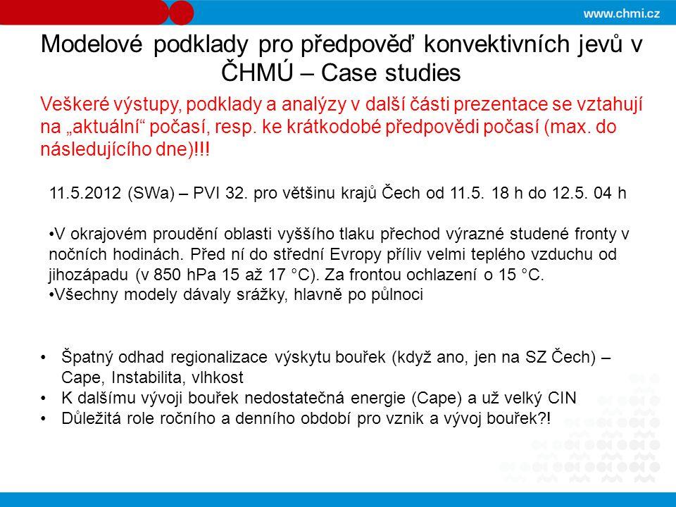 Modelové podklady pro předpověď konvektivních jevů v ČHMÚ – Case studies 11.5.2012 (SWa) – PVI 32. pro většinu krajů Čech od 11.5. 18 h do 12.5. 04 h