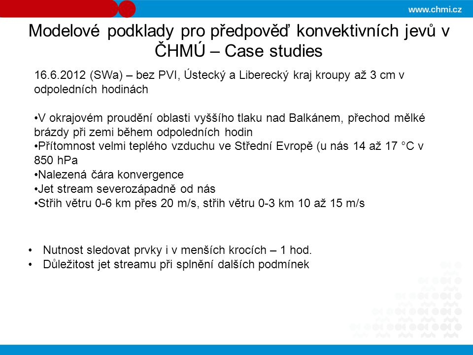Modelové podklady pro předpověď konvektivních jevů v ČHMÚ – Case studies 16.6.2012 (SWa) – bez PVI, Ústecký a Liberecký kraj kroupy až 3 cm v odpoledn