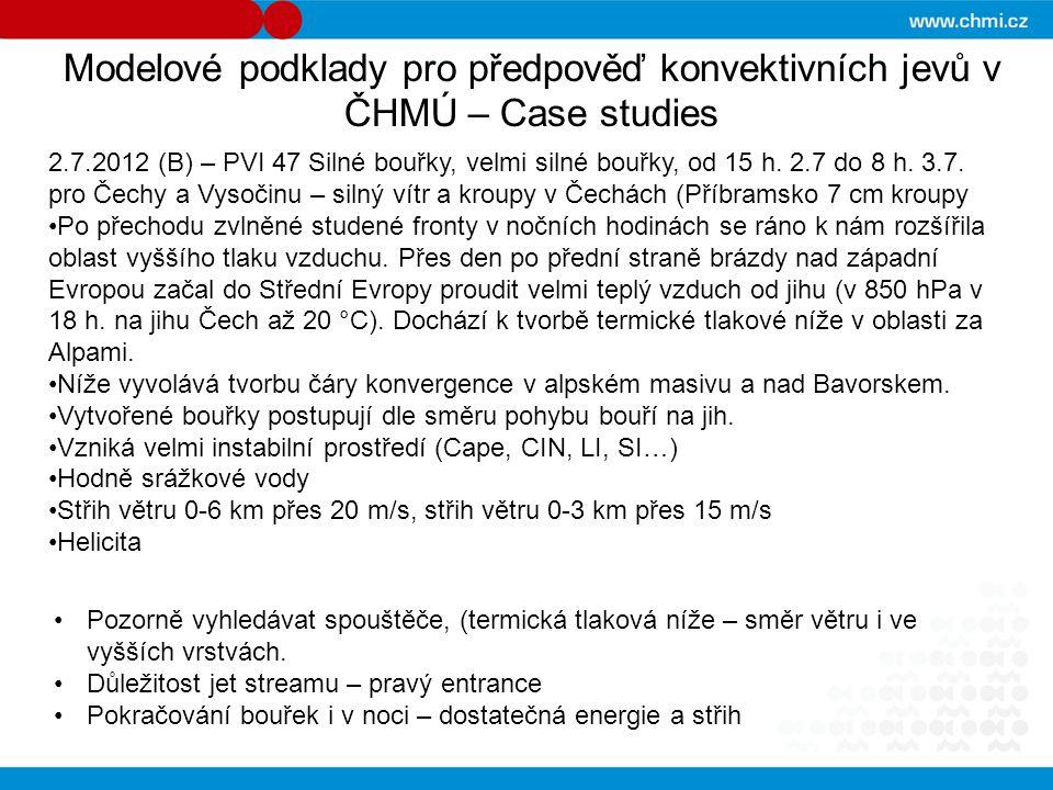 Modelové podklady pro předpověď konvektivních jevů v ČHMÚ – Case studies 2.7.2012 (B) – PVI 47 Silné bouřky, velmi silné bouřky, od 15 h. 2.7 do 8 h.