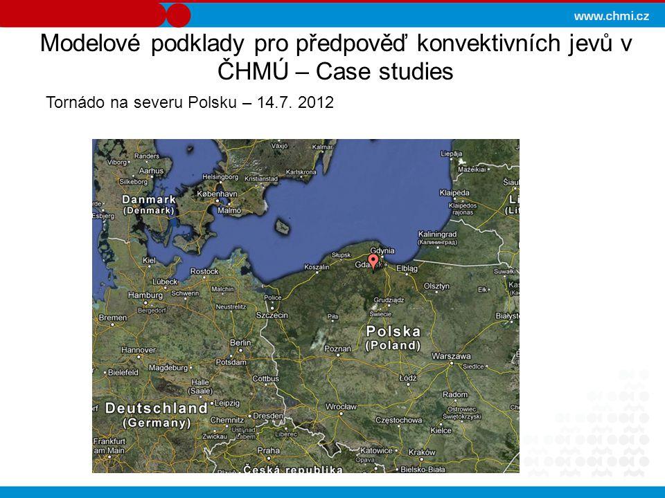 Modelové podklady pro předpověď konvektivních jevů v ČHMÚ – Case studies Tornádo na severu Polsku – 14.7. 2012