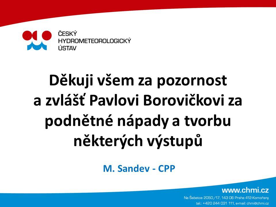 Děkuji všem za pozornost a zvlášť Pavlovi Borovičkovi za podnětné nápady a tvorbu některých výstupů M. Sandev - CPP
