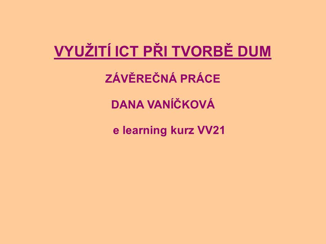 VYUŽITÍ ICT PŘI TVORBĚ DUM ZÁVĚREČNÁ PRÁCE DANA VANÍČKOVÁ e learning kurz VV21