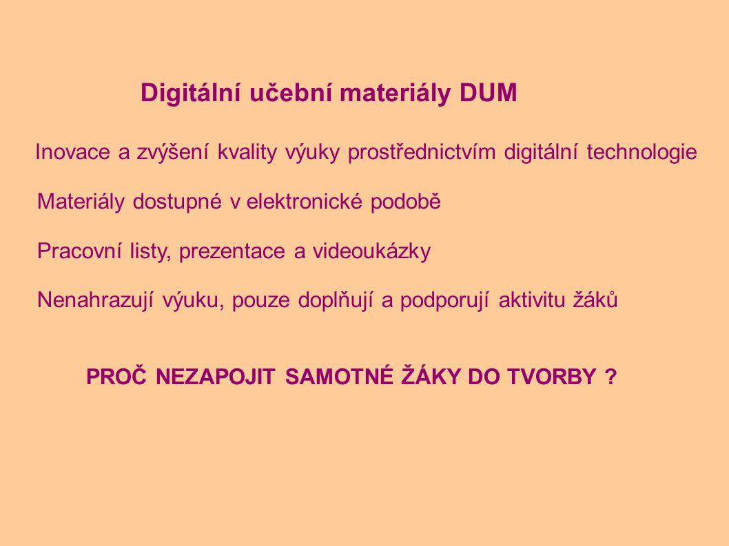 c Digitální učební materiály DUM Inovace a zvýšení kvality výuky prostřednictvím digitální technologie Materiály dostupné v elektronické podobě Pracov