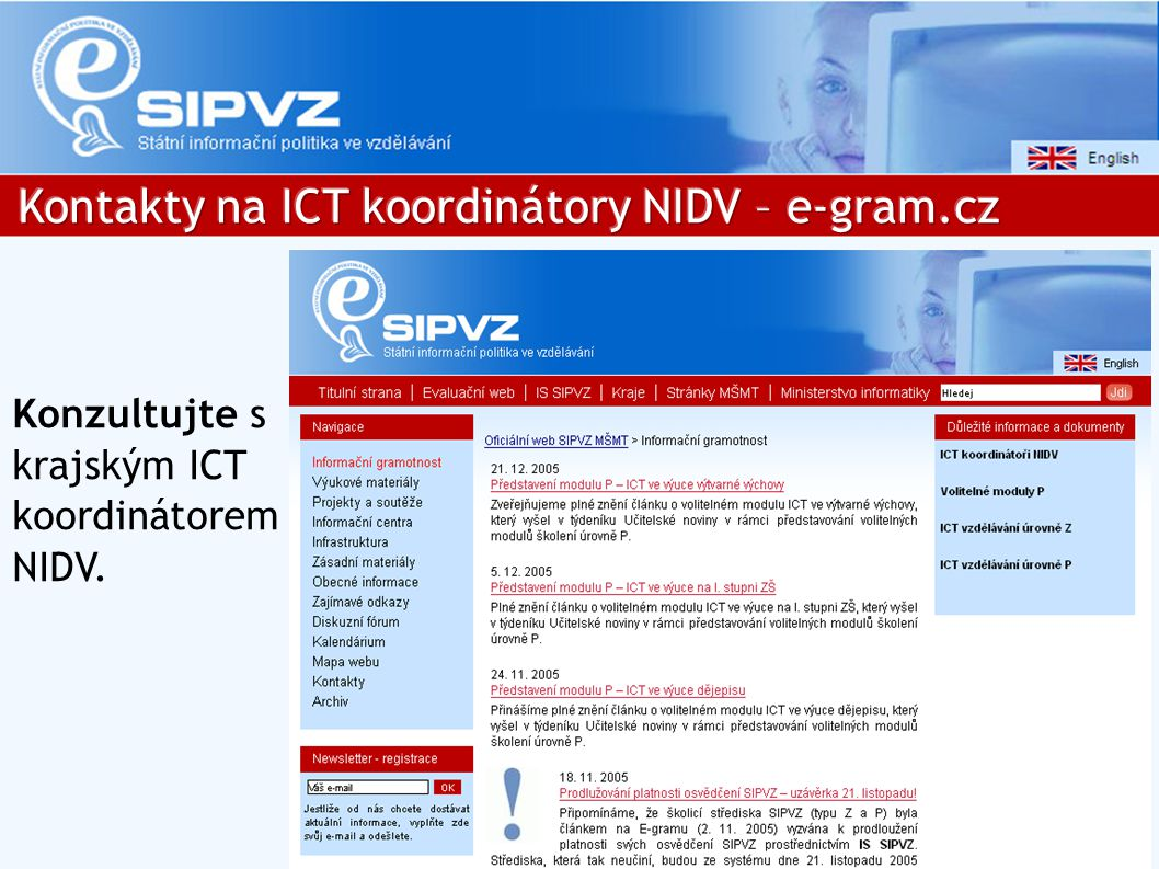Konzultujte s krajským ICT koordinátorem NIDV.