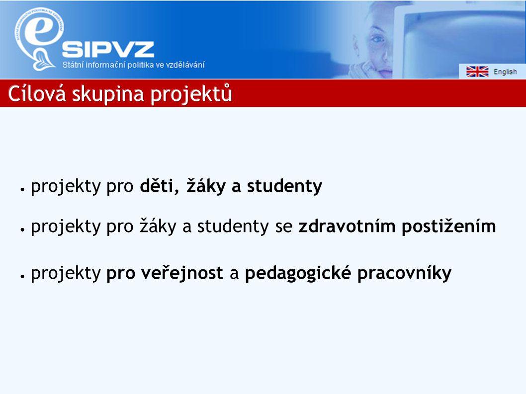 ● projekty pro děti, žáky a studenty ● projekty pro žáky a studenty se zdravotním postižením ● projekty pro veřejnost a pedagogické pracovníky
