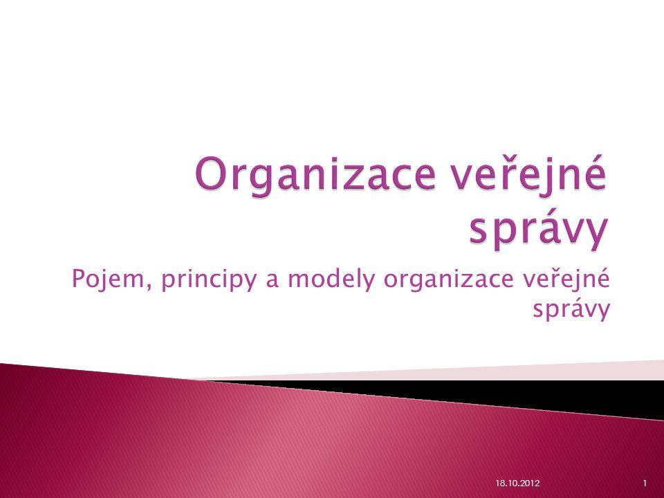 Pojem, principy a modely organizace veřejné správy 18.10.20121